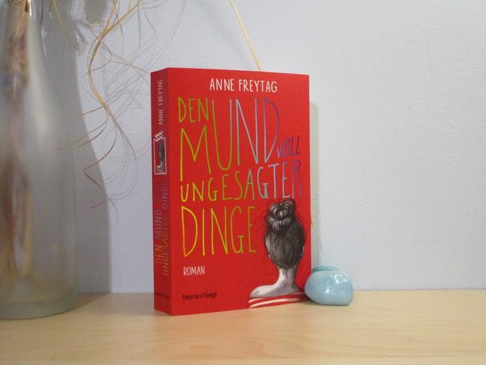 Den Mund voll ungesagter Dinge von Anne Freytag
