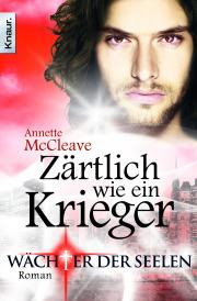 Wächter der Seelen - Zärtlich wie ein Krieger von Annette McCleave