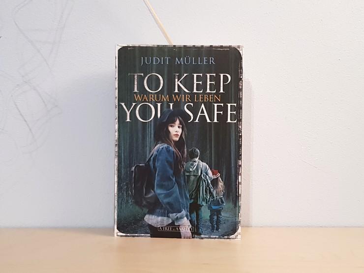 To keep you safe – Warum wir leben von Judit Müller