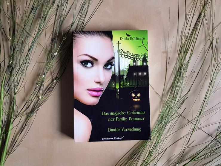 Das magische Geheimnis der Familie Bernauer - Dunkle Versuchung von Paula Böhlmann