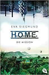 Rezension H.O.M.E. - Die Mission von Eva Siegmund