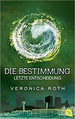 Rezension Die Bestimmung - Letzte Entscheidung von Veronica Roth