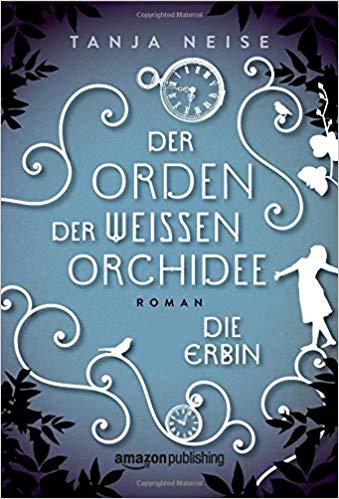 Rezension Der Orden der weißen Orchidee - Die Erbin von Tanja Neise